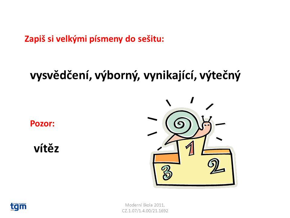 Moderní škola 2011, CZ.1.07/1.4.00/21.1692 Zapiš si velkými písmeny do sešitu: vysvědčení, výborný, vynikající, výtečný Pozor: vítěz
