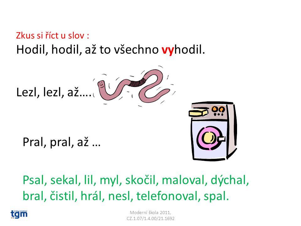 Moderní škola 2011, CZ.1.07/1.4.00/21.1692 Zkus si říct u slov : Hodil, hodil, až to všechno vyhodil.