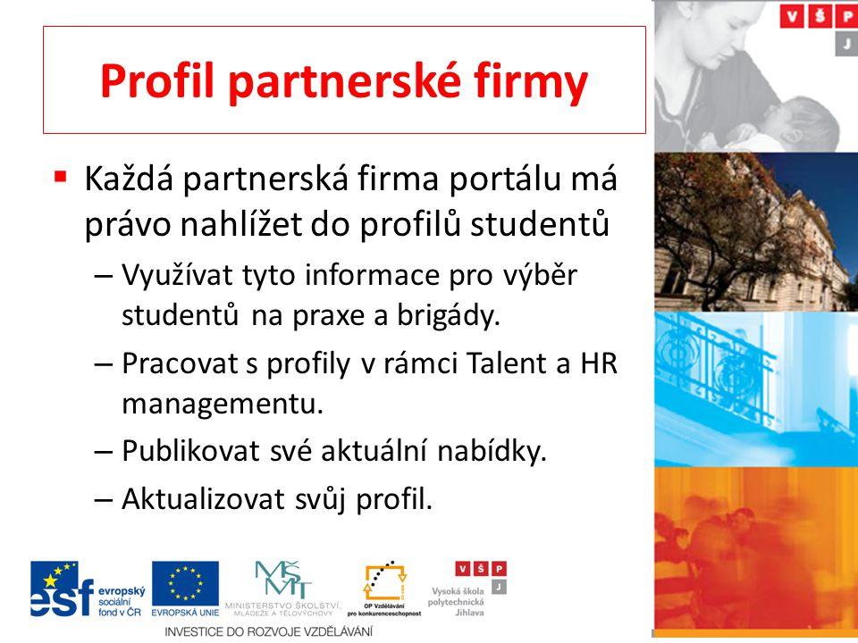 Profil partnerské firmy  Každá partnerská firma portálu má právo nahlížet do profilů studentů – Využívat tyto informace pro výběr studentů na praxe a brigády.