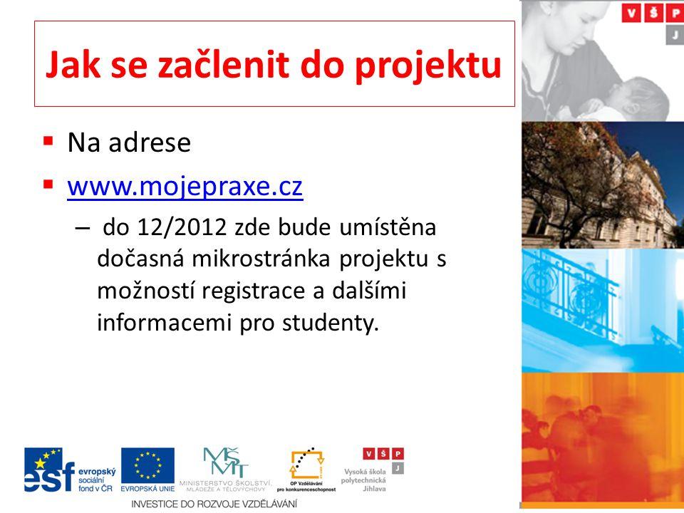 Jak se začlenit do projektu  Na adrese  www.mojepraxe.cz www.mojepraxe.cz – do 12/2012 zde bude umístěna dočasná mikrostránka projektu s možností registrace a dalšími informacemi pro studenty.