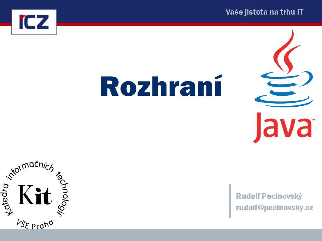 Vaše jistota na trhu IT Rozhraní Rudolf Pecinovský rudolf@pecinovsky.cz