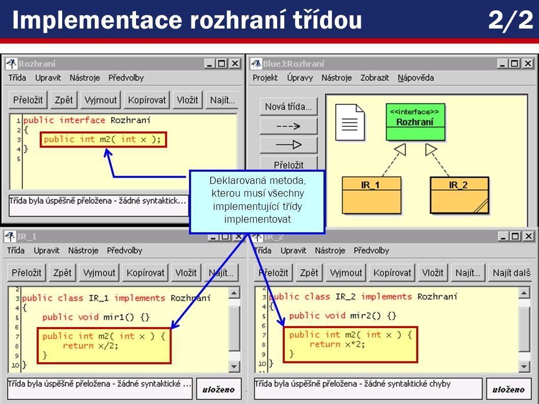VŠE – 03 Copyright © 2006, Rudolf Pecinovský 25 Implementace rozhraní třídou2/2 Deklarovaná metoda, kterou musí všechny implementující třídy implementovat