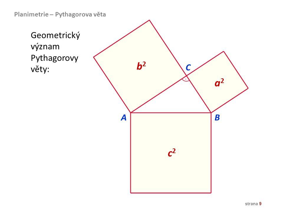 strana 9 Geometrický význam Pythagorovy věty: b2b2 a2a2 c2c2 AB C Planimetrie – Pythagorova věta