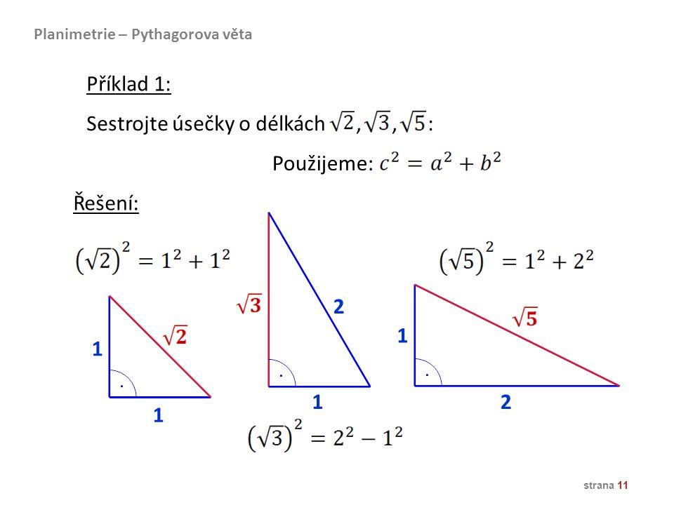 strana 11 Sestrojte úsečky o délkách,, : 1 1 1 2 1 2 Příklad 1: Planimetrie – Pythagorova věta Řešení: Použijeme: