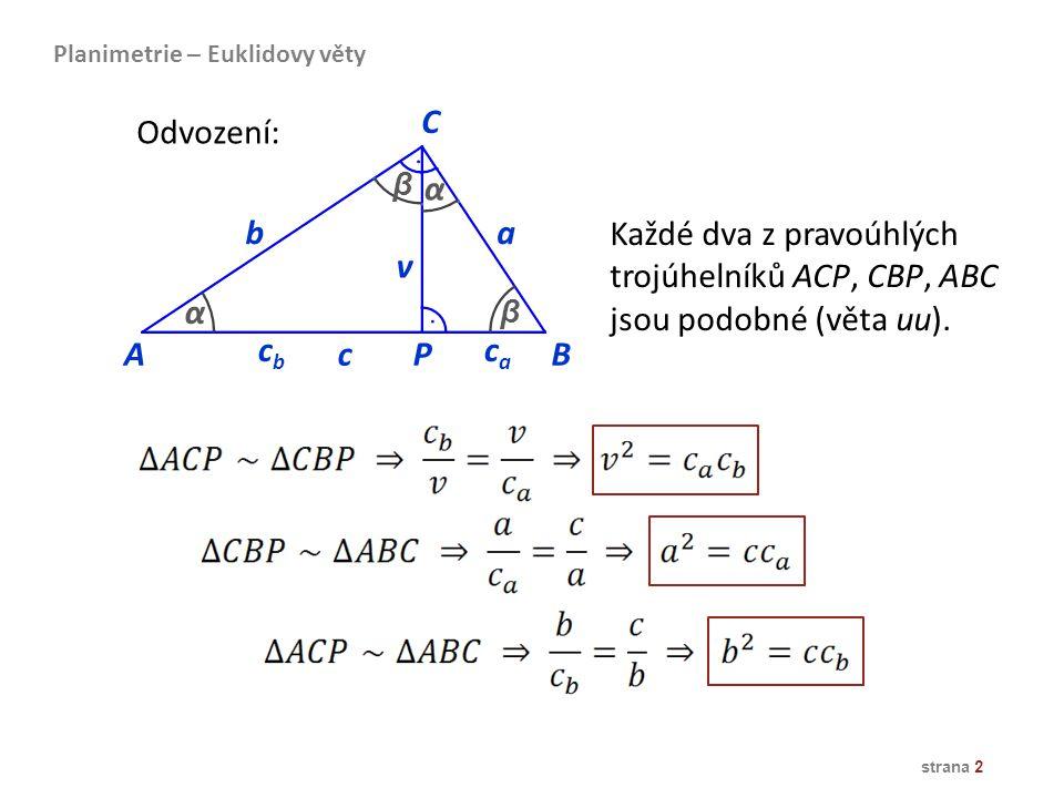 strana 2 AB ba caca v cbcb C c Každé dva z pravoúhlých trojúhelníků ACP, CBP, ABC jsou podobné (věta uu). P α α β β Planimetrie – Euklidovy věty Odvoz