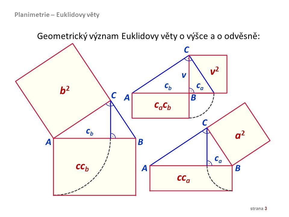 strana 3 A A B B C C b2b2 a2a2 cc b cc a cbcb caca Planimetrie – Euklidovy věty Geometrický význam Euklidovy věty o výšce a o odvěsně: v v2v2 AB C cac