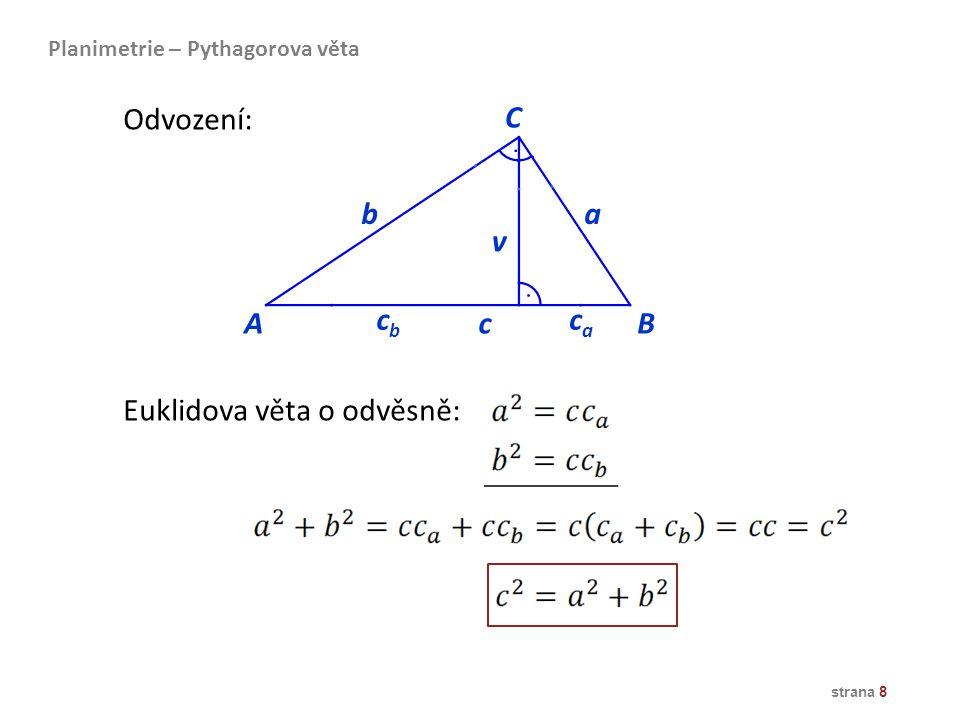 strana 8 AB ba caca v cbcb C c Euklidova věta o odvěsně: Planimetrie – Pythagorova věta Odvození: