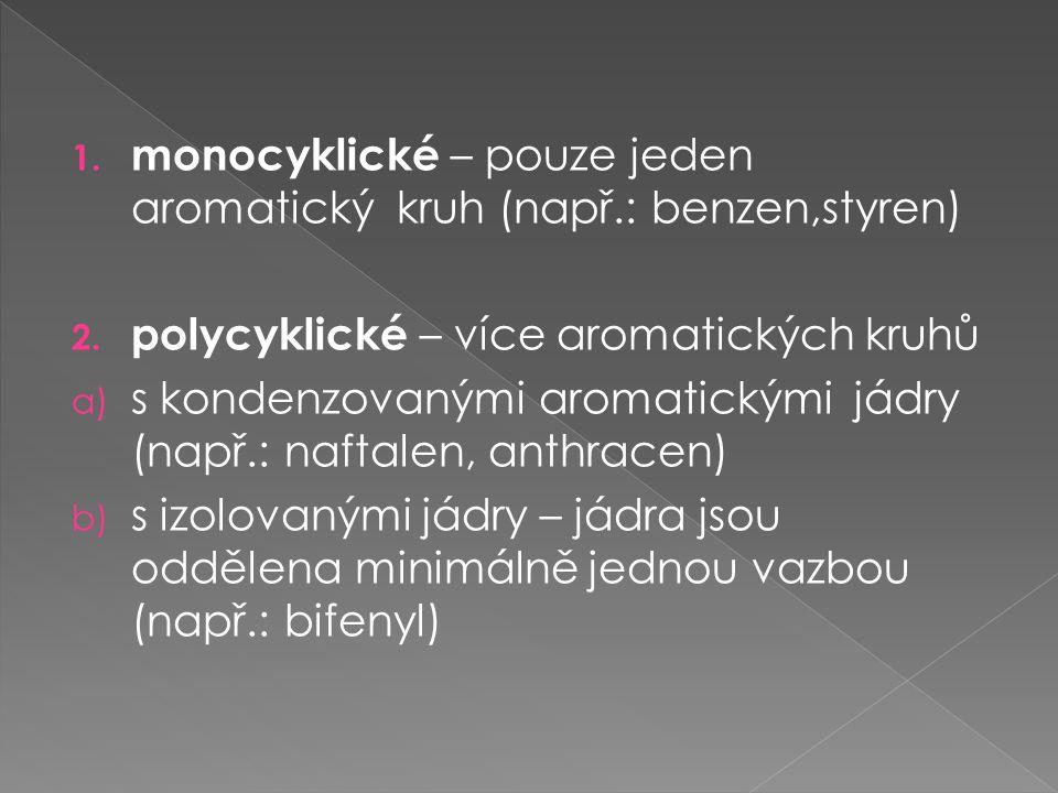 1.monocyklické – pouze jeden aromatický kruh (např.: benzen,styren) 2.