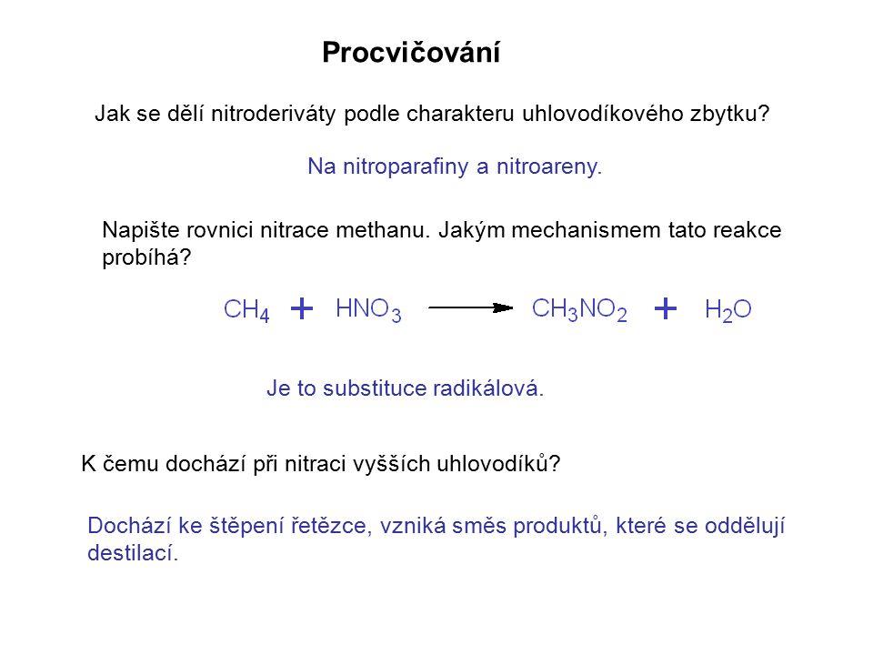 Procvičování Jak se dělí nitroderiváty podle charakteru uhlovodíkového zbytku? Napište rovnici nitrace methanu. Jakým mechanismem tato reakce probíhá?