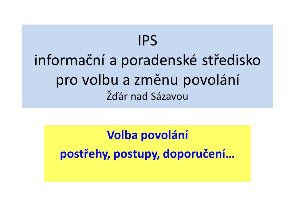 IPS informační a poradenské středisko pro volbu a změnu povolání Žďár nad Sázavou Volba povolání postřehy, postupy, doporučení…