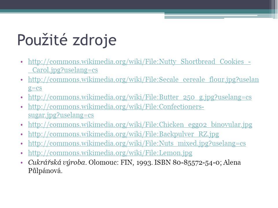 Použité zdroje http://commons.wikimedia.org/wiki/File:Nutty_Shortbread_Cookies_- _Carol.jpg?uselang=cshttp://commons.wikimedia.org/wiki/File:Nutty_Shortbread_Cookies_- _Carol.jpg?uselang=cs http://commons.wikimedia.org/wiki/File:Secale_cereale_flour.jpg?uselan g=cshttp://commons.wikimedia.org/wiki/File:Secale_cereale_flour.jpg?uselan g=cs http://commons.wikimedia.org/wiki/File:Butter_250_g.jpg?uselang=cs http://commons.wikimedia.org/wiki/File:Confectioners- sugar.jpg?uselang=cshttp://commons.wikimedia.org/wiki/File:Confectioners- sugar.jpg?uselang=cs http://commons.wikimedia.org/wiki/File:Chicken_egg02_binovular.jpg http://commons.wikimedia.org/wiki/File:Backpulver_RZ.jpg http://commons.wikimedia.org/wiki/File:Nuts_mixed.jpg?uselang=cs http://commons.wikimedia.org/wiki/File:Lemon.jpg Cukrářská výroba.