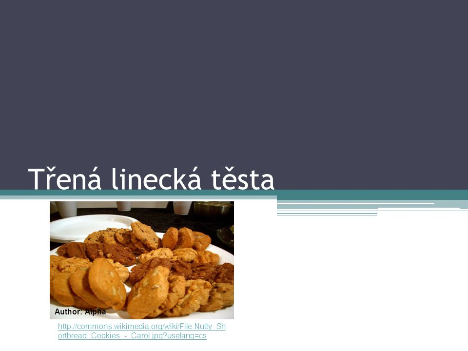 Třená linecká těsta http://commons.wikimedia.org/wiki/File:Nutty_Sh ortbread_Cookies_-_Carol.jpg uselang=cs Author: Alpha