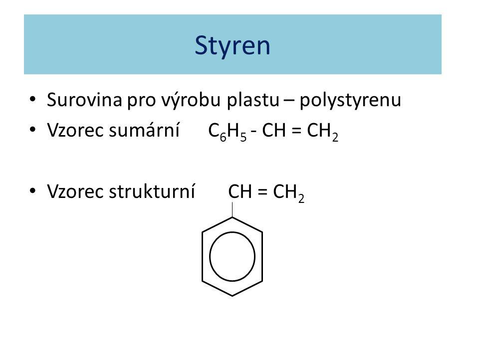 Styren Surovina pro výrobu plastu – polystyrenu Vzorec sumární C 6 H 5 - CH = CH 2 Vzorec strukturní CH = CH 2