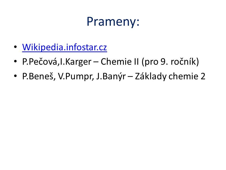 Prameny: Wikipedia.infostar.cz P.Pečová,I.Karger – Chemie II (pro 9.