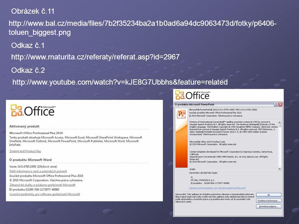 http://www.bal.cz/media/files/7b2f35234ba2a1b0ad6a94dc9063473d/fotky/p6406- toluen_biggest.png Obrázek č.11 http://www.maturita.cz/referaty/referat.asp?id=2967 http://www.youtube.com/watch?v=kJE8G7Ubbhs&feature=related Odkaz č.1 Odkaz č.2