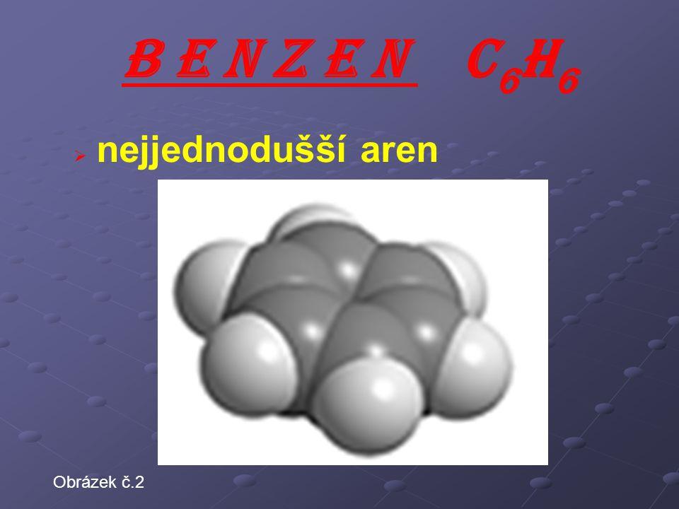  nejjednodušší aren B E N Z E N C 6 H 6 Obrázek č.2