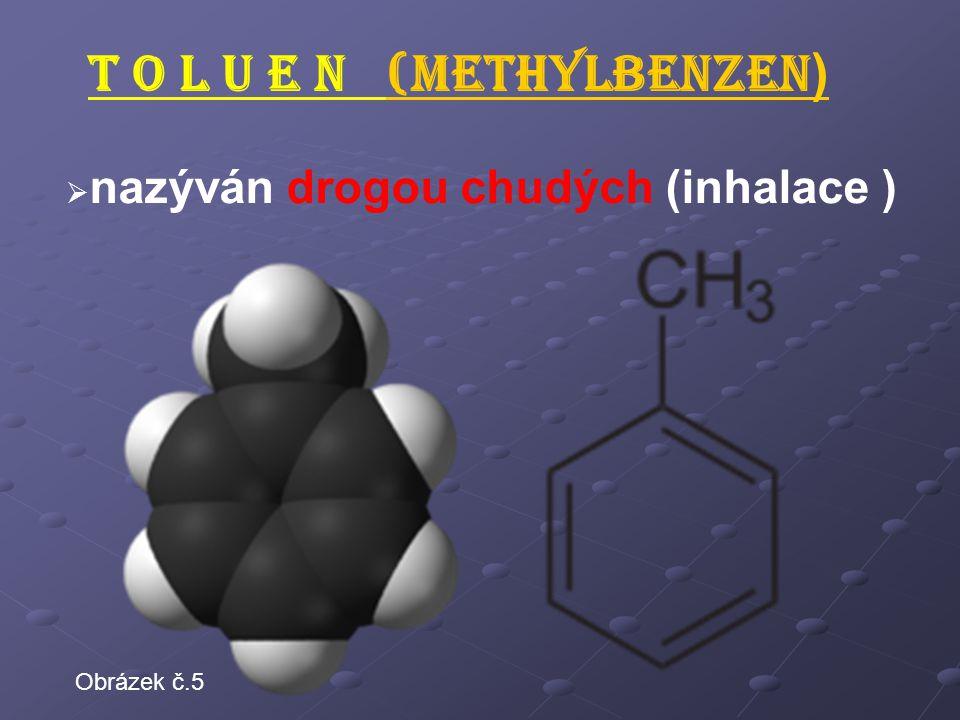 T O L U E N (methylbenzen )  nazýván drogou chudých (inhalace ) Obrázek č.5