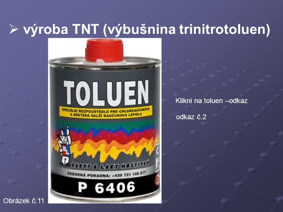  výroba TNT (výbušnina trinitrotoluen) Klikni na toluen –odkaz Obrázek č.11 odkaz č.2
