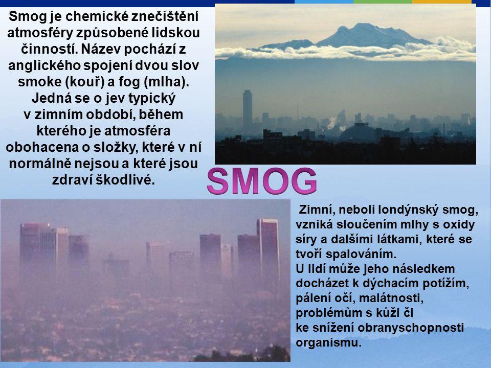 Smog je chemické znečištění atmosféry způsobené lidskou činností.