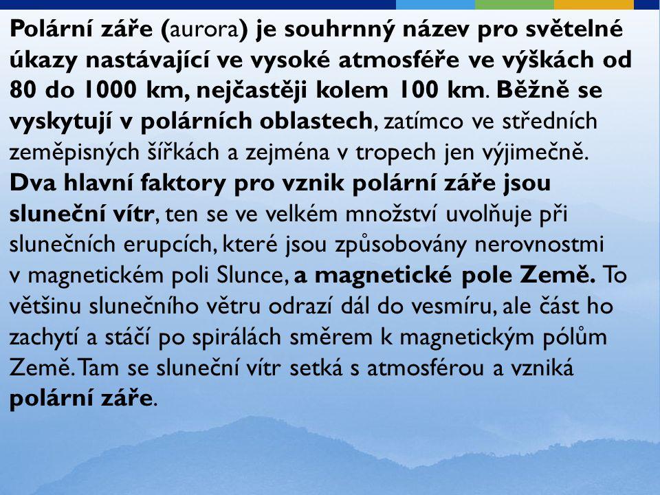 Polární záře (aurora) je souhrnný název pro světelné úkazy nastávající ve vysoké atmosféře ve výškách od 80 do 1000 km, nejčastěji kolem 100 km. Běžně