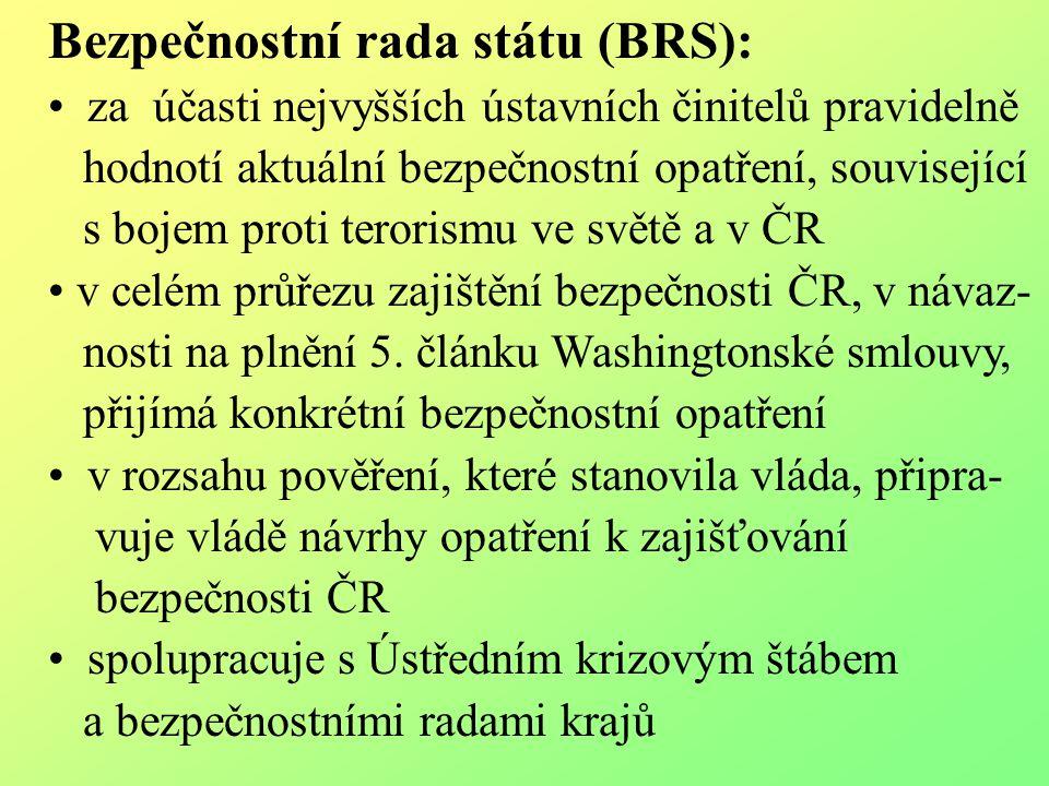 Bezpečnostní rada státu (BRS): za účasti nejvyšších ústavních činitelů pravidelně hodnotí aktuální bezpečnostní opatření, související s bojem proti te