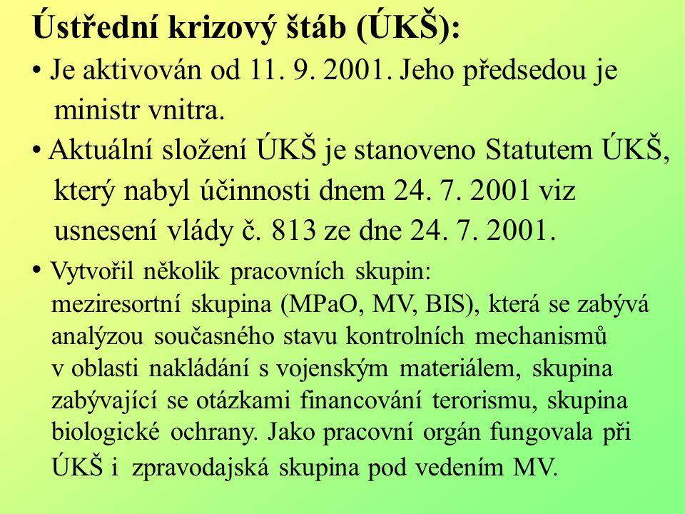 Ústřední krizový štáb (ÚKŠ): Je aktivován od 11. 9. 2001. Jeho předsedou je ministr vnitra. Aktuální složení ÚKŠ je stanoveno Statutem ÚKŠ, který naby
