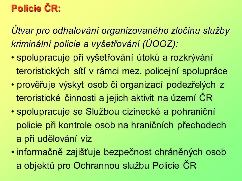 Policie ČR: Útvar pro odhalování organizovaného zločinu služby kriminální policie a vyšetřování (ÚOOZ): spolupracuje při vyšetřování útoků a rozkrýván