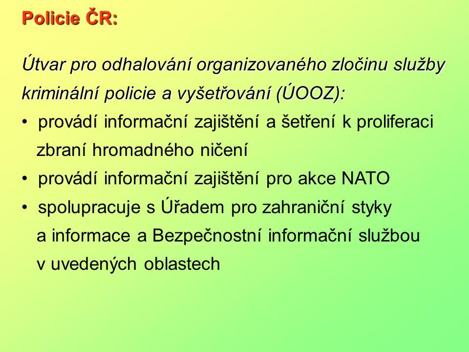 Policie ČR: Útvar pro odhalování organizovaného zločinu služby kriminální policie a vyšetřování (ÚOOZ): provádí informační zajištění a šetření k proli