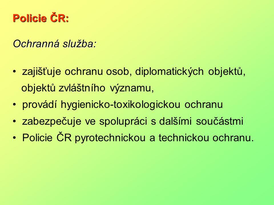 Policie ČR: Ochranná služba: zajišťuje ochranu osob, diplomatických objektů, objektů zvláštního významu, provádí hygienicko-toxikologickou ochranu zab