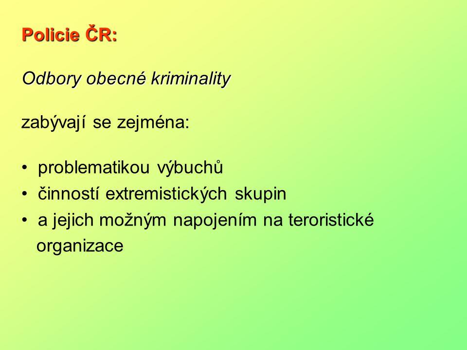 Policie ČR: Odbory obecné kriminality zabývají se zejména: problematikou výbuchů činností extremistických skupin a jejich možným napojením na terorist