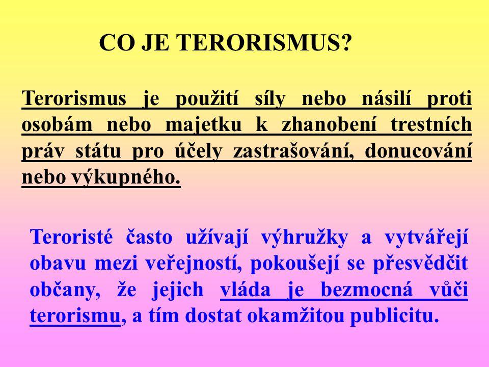 CO JE TERORISMUS? Terorismus je použití síly nebo násilí proti osobám nebo majetku k zhanobení trestních práv státu pro účely zastrašování, donucování