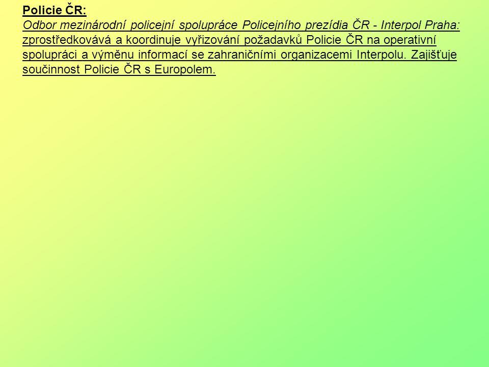 Policie ČR: Odbor mezinárodní policejní spolupráce Policejního prezídia ČR - Interpol Praha: zprostředkovává a koordinuje vyřizování požadavků Policie