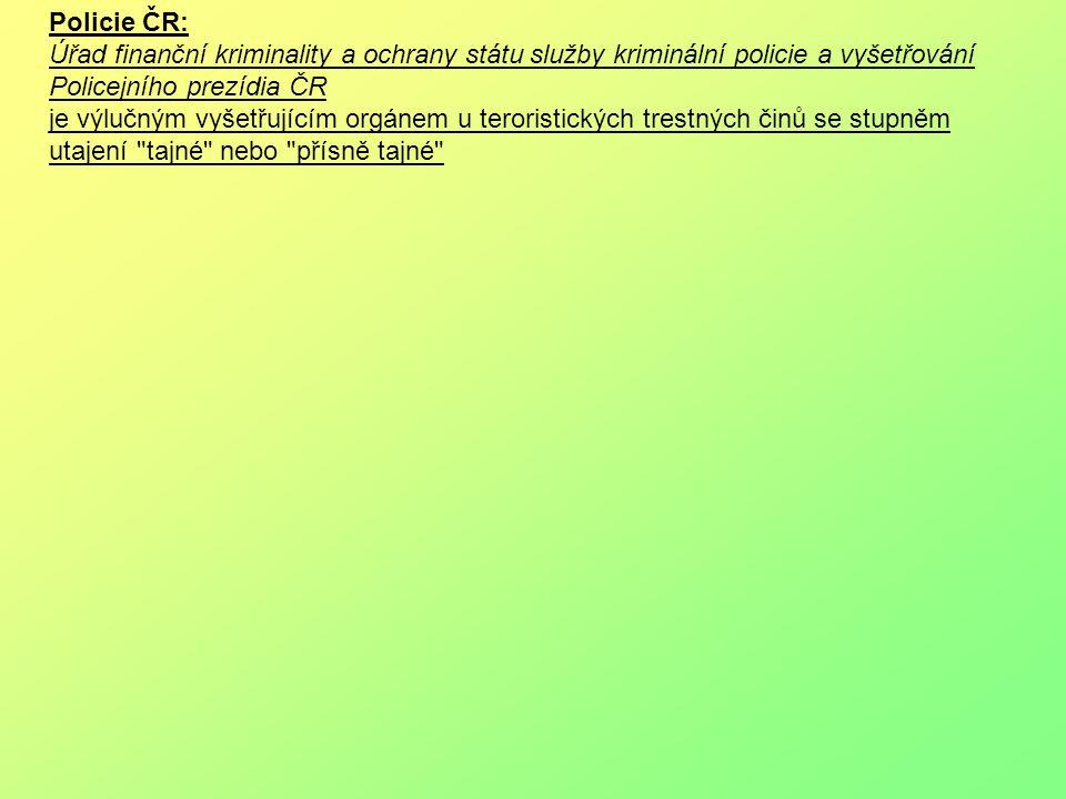 Policie ČR: Úřad finanční kriminality a ochrany státu služby kriminální policie a vyšetřování Policejního prezídia ČR je výlučným vyšetřujícím orgánem