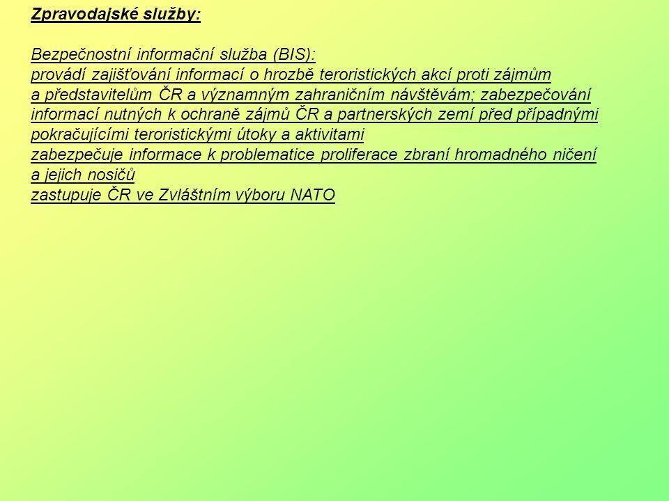Zpravodajské služby: Bezpečnostní informační služba (BIS): provádí zajišťování informací o hrozbě teroristických akcí proti zájmům a představitelům ČR