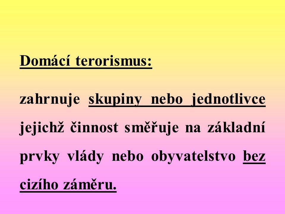 Domácí terorismus: zahrnuje skupiny nebo jednotlivce jejichž činnost směřuje na základní prvky vlády nebo obyvatelstvo bez cizího záměru.