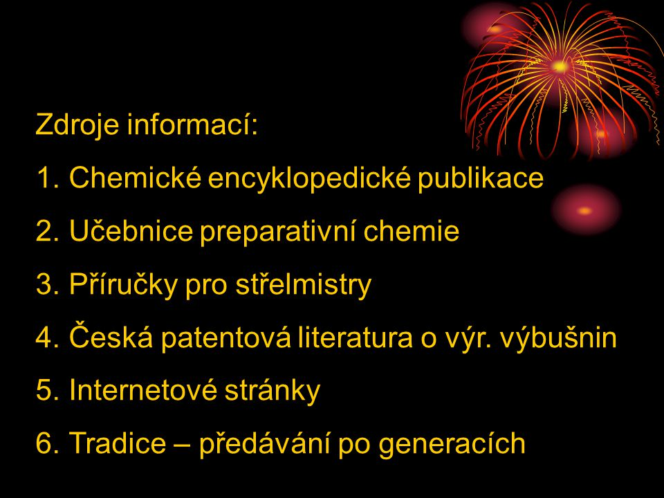 Zdroje informací: 1.Chemické encyklopedické publikace 2.Učebnice preparativní chemie 3.Příručky pro střelmistry 4.Česká patentová literatura o výr. vý
