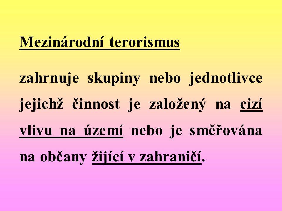 Mezinárodní terorismus zahrnuje skupiny nebo jednotlivce jejichž činnost je založený na cizí vlivu na území nebo je směřována na občany žijící v zahra