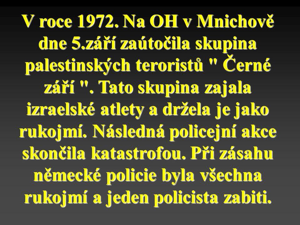 V roce 1972. Na OH v Mnichově dne 5.září zaútočila skupina palestinských teroristů