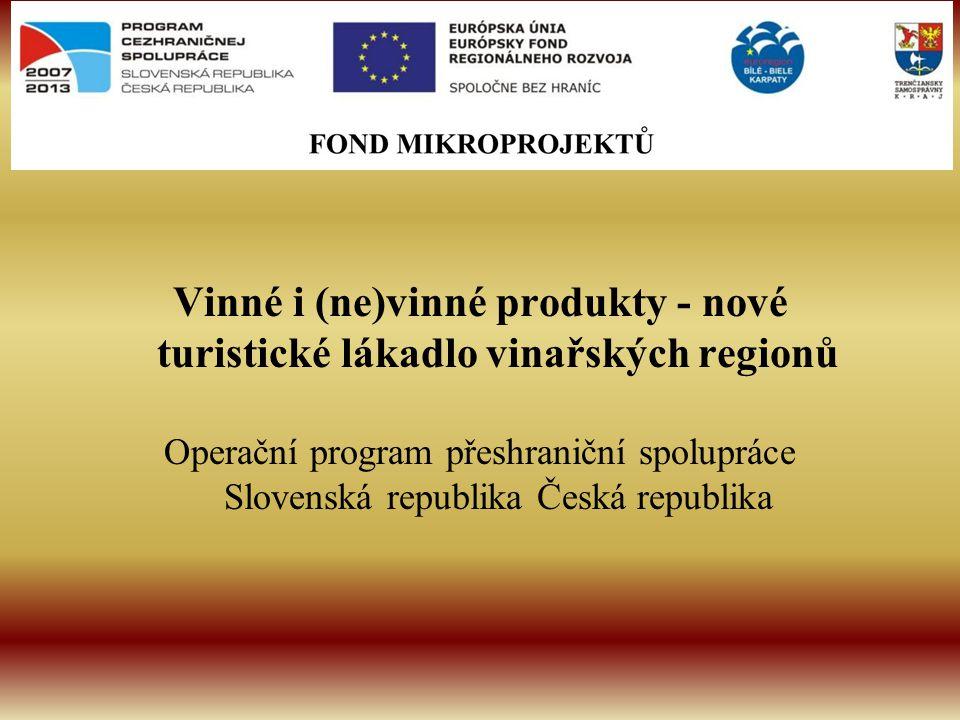 Vinné i (ne)vinné produkty - nové turistické lákadlo vinařských regionů Operační program přeshraniční spolupráce Slovenská republika Česká republika