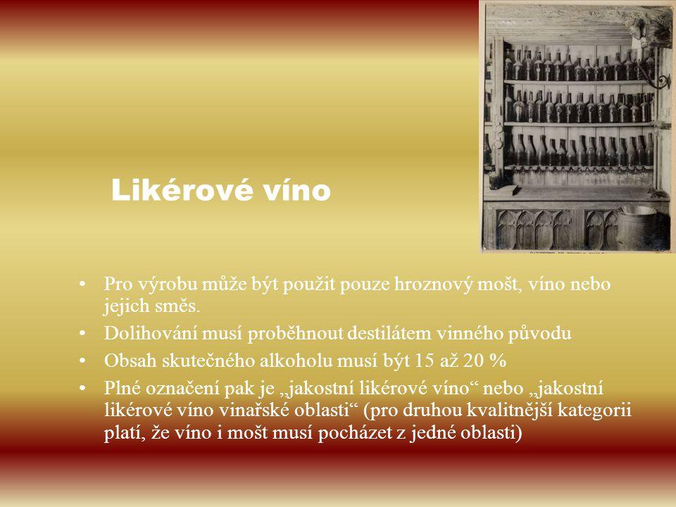 Likérové víno Pro výrobu může být použit pouze hroznový mošt, víno nebo jejich směs. Dolihování musí proběhnout destilátem vinného původu Obsah skuteč