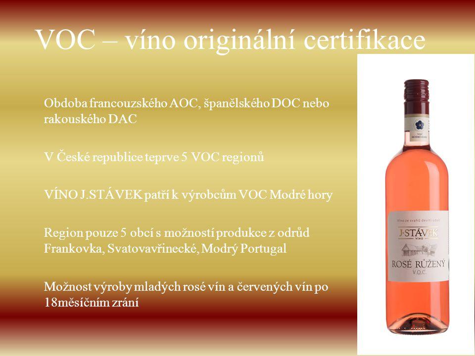 VOC – víno originální certifikace Obdoba francouzského AOC, španělského DOC nebo rakouského DAC V České republice teprve 5 VOC regionů VÍNO J.STÁVEK p