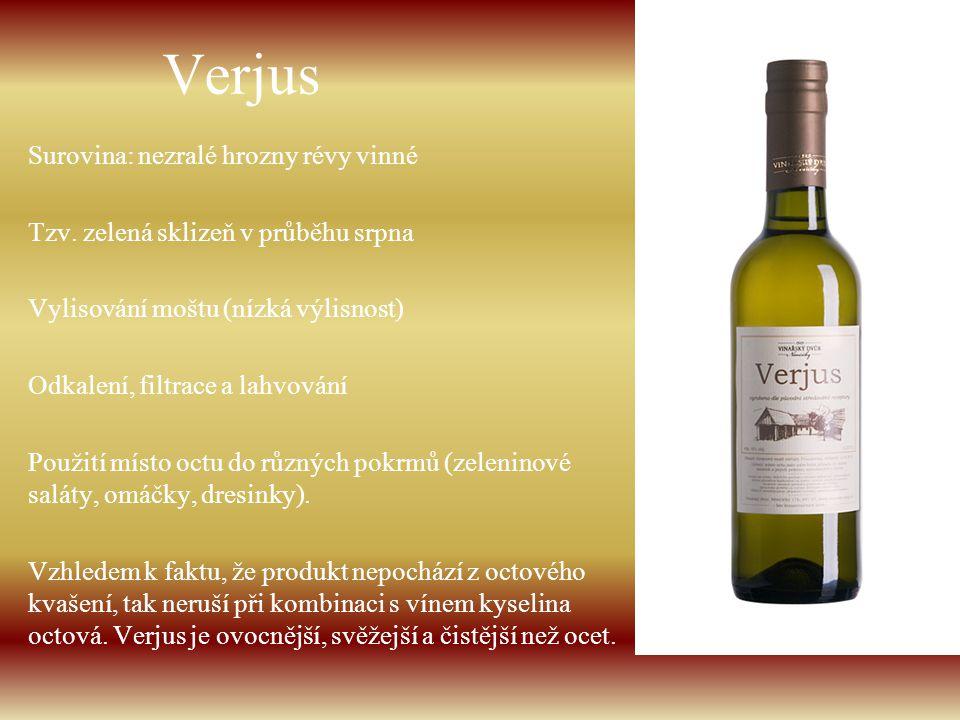 Verjus Surovina: nezralé hrozny révy vinné Tzv. zelená sklizeň v průběhu srpna Vylisování moštu (nízká výlisnost) Odkalení, filtrace a lahvování Použi