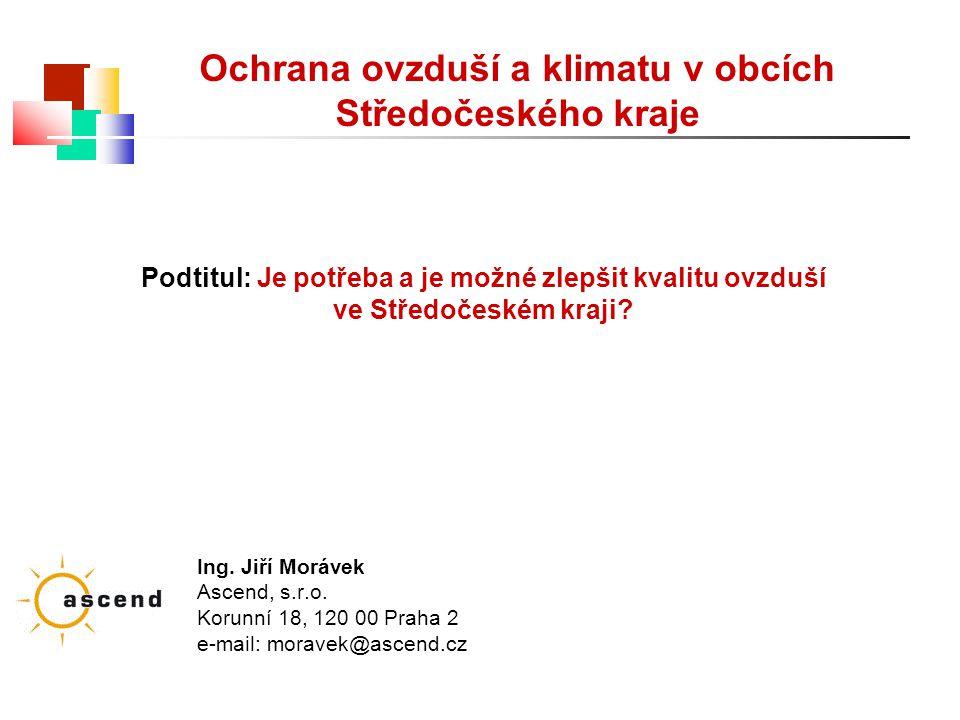 Ochrana ovzduší a klimatu v obcích Středočeského kraje Ing. Jiří Morávek Ascend, s.r.o. Korunní 18, 120 00 Praha 2 e-mail: moravek@ascend.cz Podtitul: