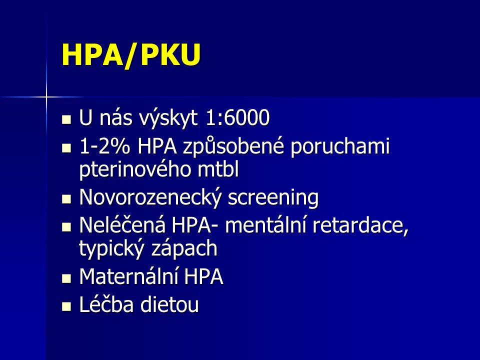 HPA/PKU U nás výskyt 1:6000 U nás výskyt 1:6000 1-2% HPA způsobené poruchami pterinového mtbl 1-2% HPA způsobené poruchami pterinového mtbl Novorozenecký screening Novorozenecký screening Neléčená HPA- mentální retardace, typický zápach Neléčená HPA- mentální retardace, typický zápach Maternální HPA Maternální HPA Léčba dietou Léčba dietou