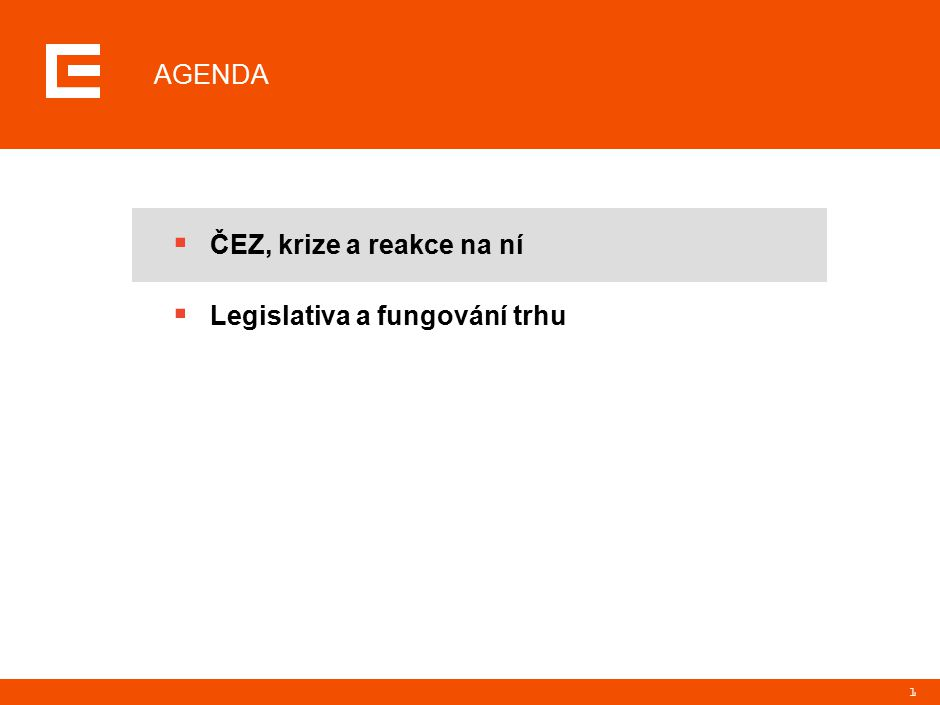 1 AGENDA  ČEZ, krize a reakce na ní  Legislativa a fungování trhu