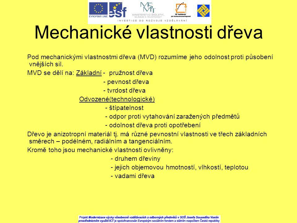 Mechanické vlastnosti dřeva Pod mechanickými vlastnostmi dřeva (MVD) rozumíme jeho odolnost proti působení vnějších sil. MVD se dělí na: Základní - pr