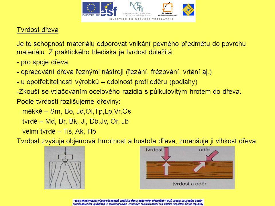 Tvrdost dřeva Je to schopnost materiálu odporovat vnikání pevného předmětu do povrchu materiálu. Z praktického hlediska je tvrdost důležitá: - pro spo