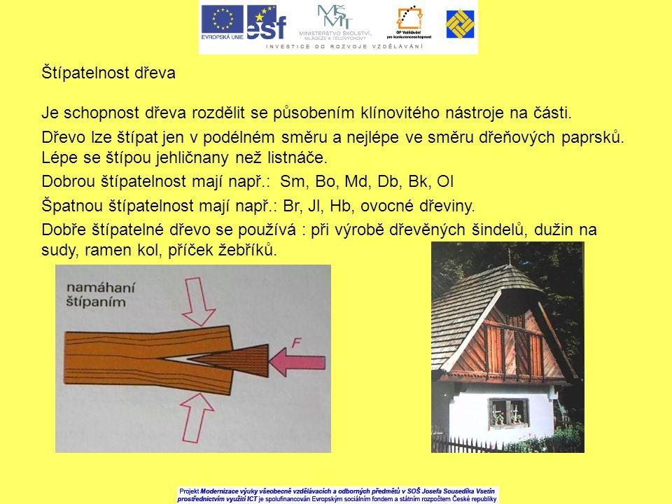 Štípatelnost dřeva Je schopnost dřeva rozdělit se působením klínovitého nástroje na části. Dřevo lze štípat jen v podélném směru a nejlépe ve směru dř