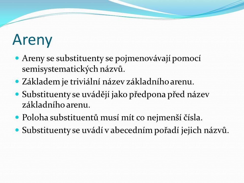 Areny Areny se substituenty se pojmenovávají pomocí semisystematických názvů. Základem je triviální název základního arenu. Substituenty se uvádějí ja