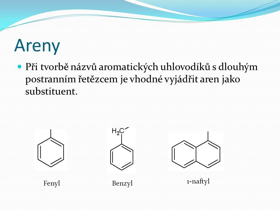 Areny Uhlovodíky, jejichž molekule je k jednomu acyklickému (lineárnímu) řetězci připojeno několik aromatických zbytků se pojmenovávají jako deriváty acyklických uhlovodíků.